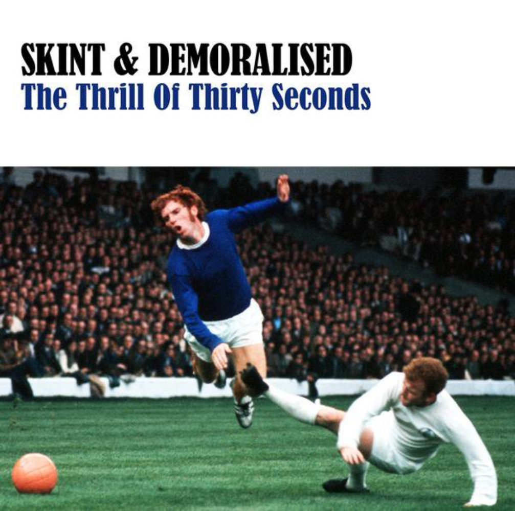 Skint & Demoralised 'The Thrill Of Thirty Seconds'